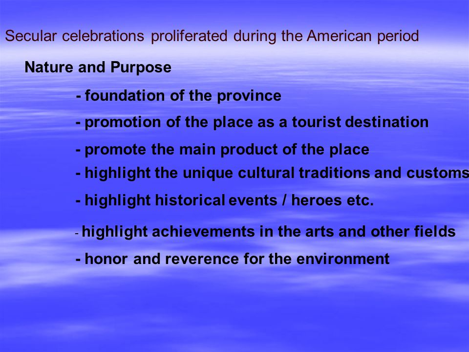 Secular celebrations proliferated during the American period