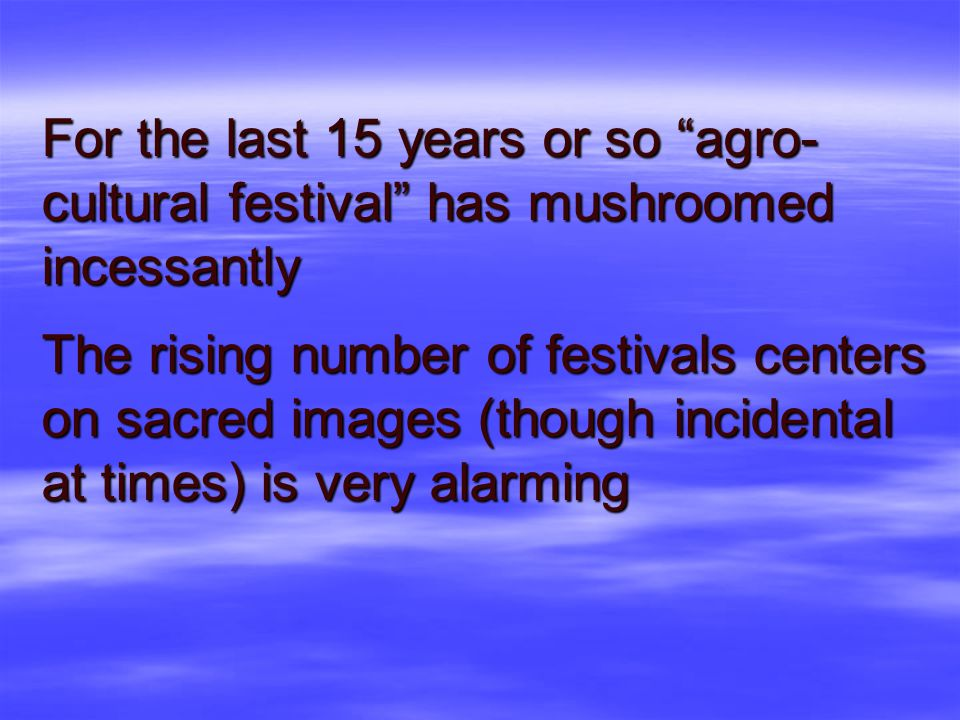 For the last 15 years or so agro-cultural festival has mushroomed incessantly