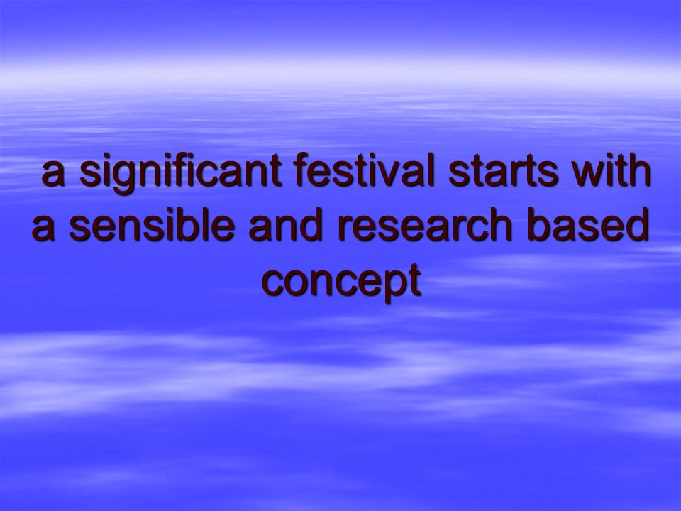 a significant festival starts with a sensible and research based concept