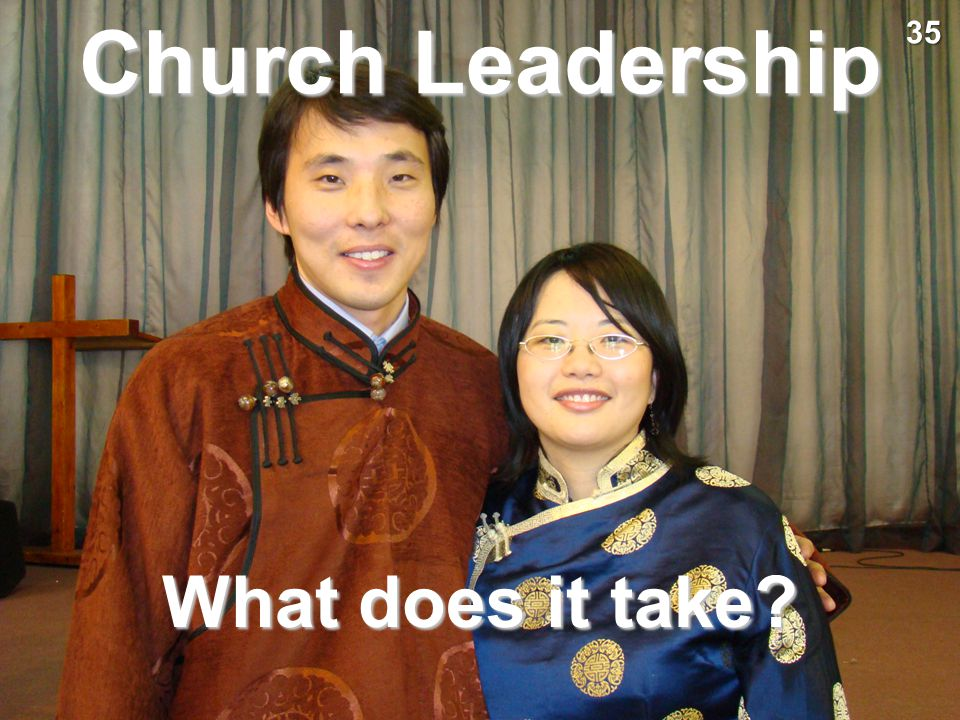 Church Leadership 35 What does it take