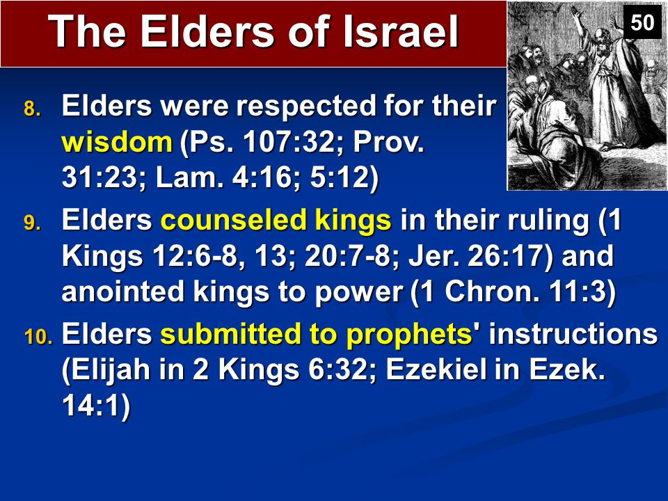 The Elders of Israel 50. Elders were respected for their wisdom (Ps. 107:32; Prov. 31:23; Lam. 4:16; 5:12)