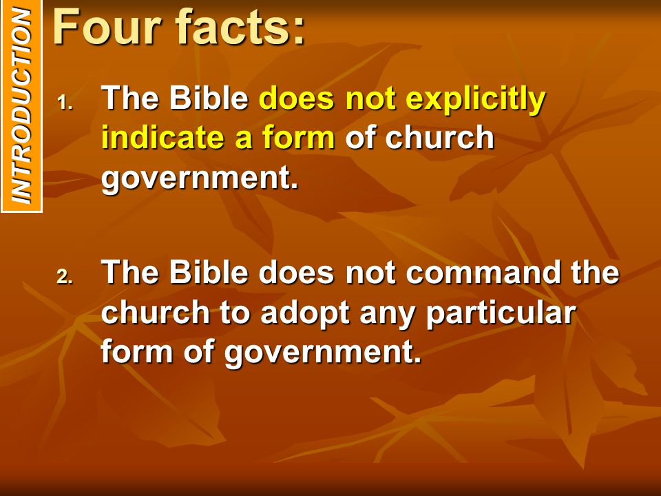 Four facts: The Bible does not explicitly indicate a form of church government.