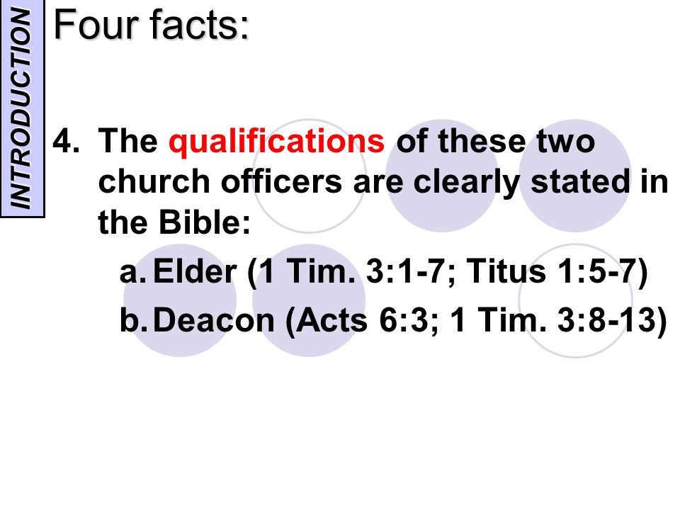 Four facts: The qualifications of these two church officers are clearly stated in the Bible: Elder (1 Tim. 3:1-7; Titus 1:5-7)