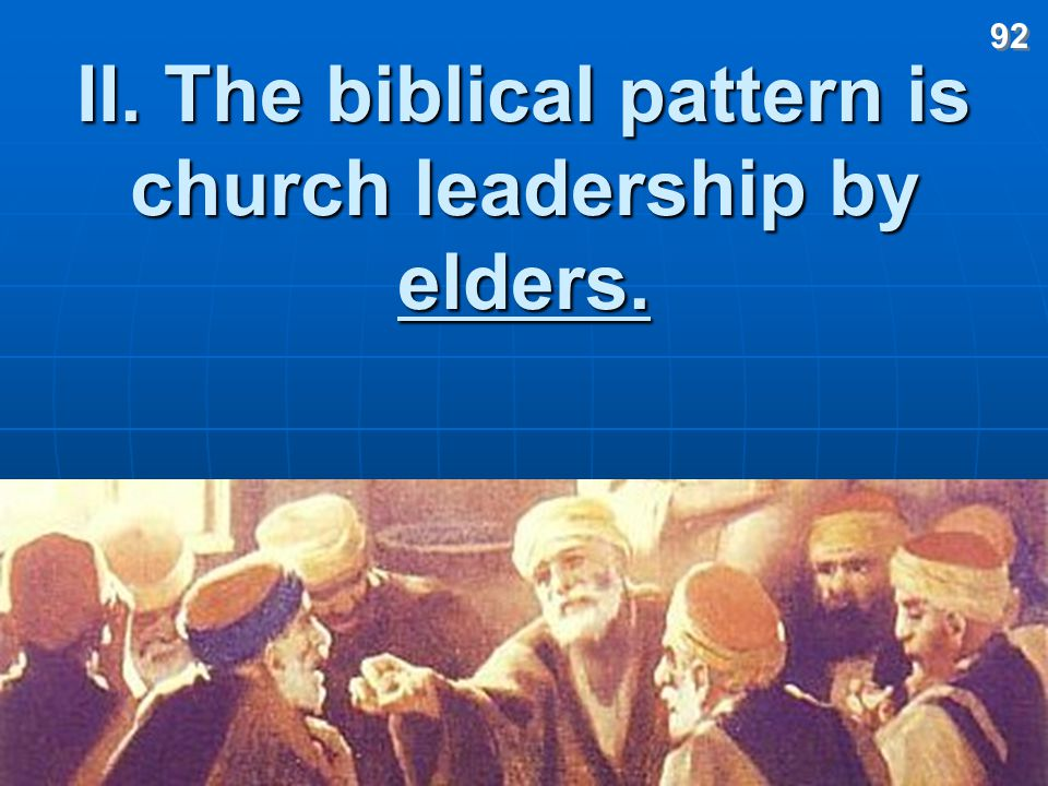 II. The biblical pattern is church leadership by elders.