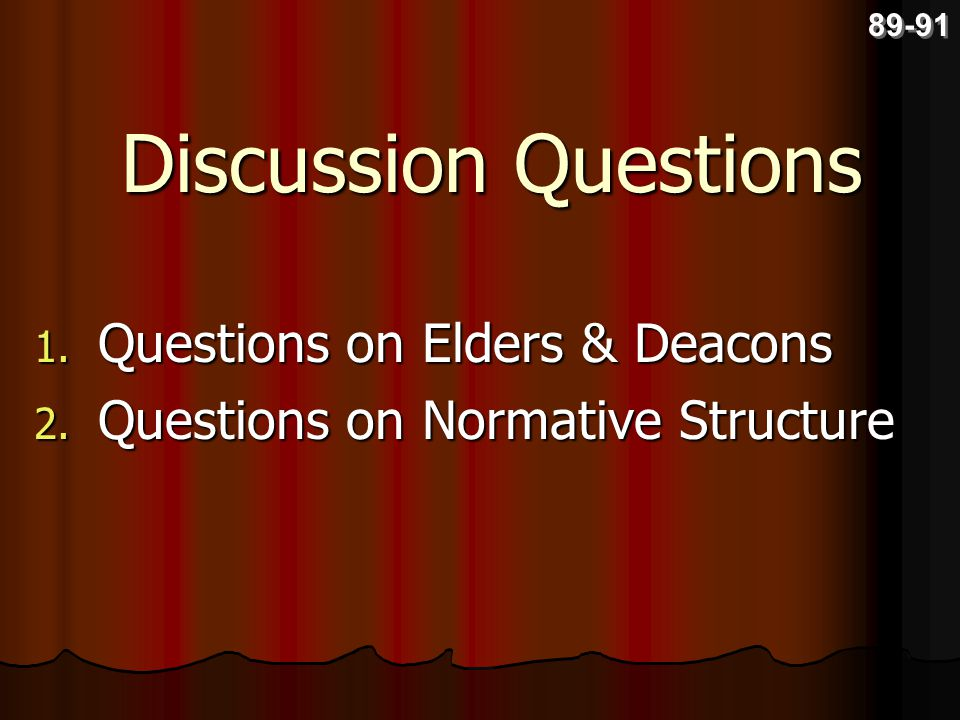 Questions on Elders & Deacons Questions on Normative Structure