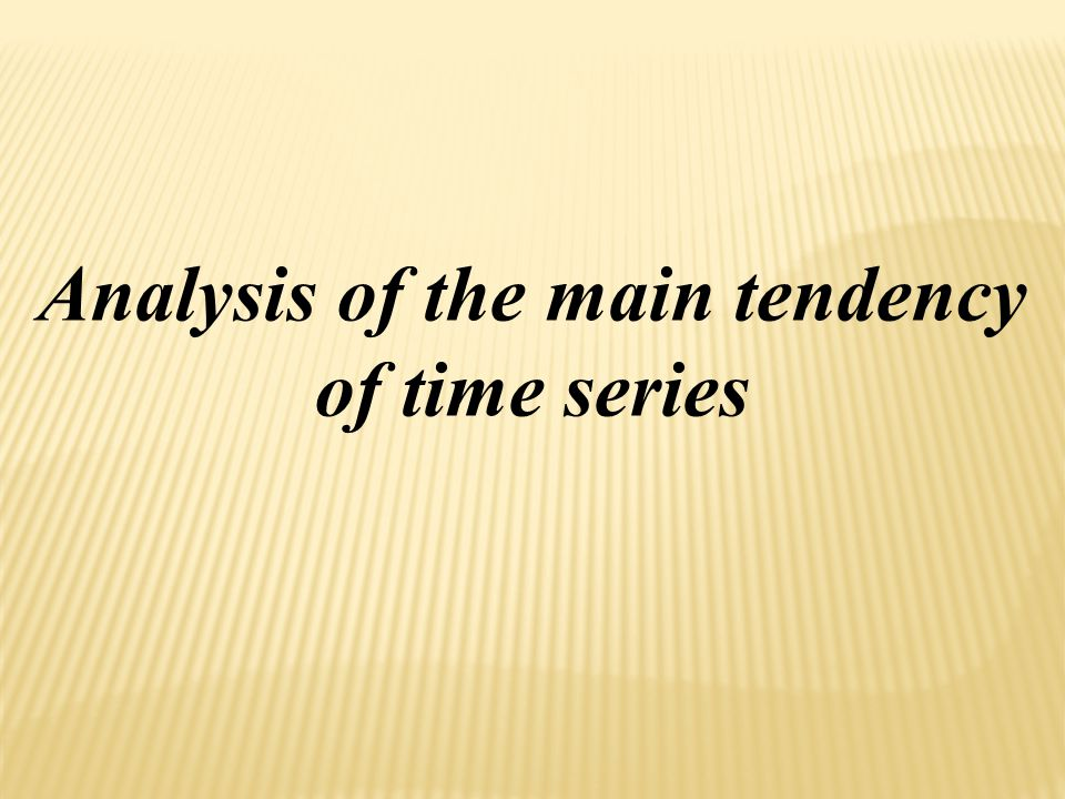 Analysis of the main tendency of time series