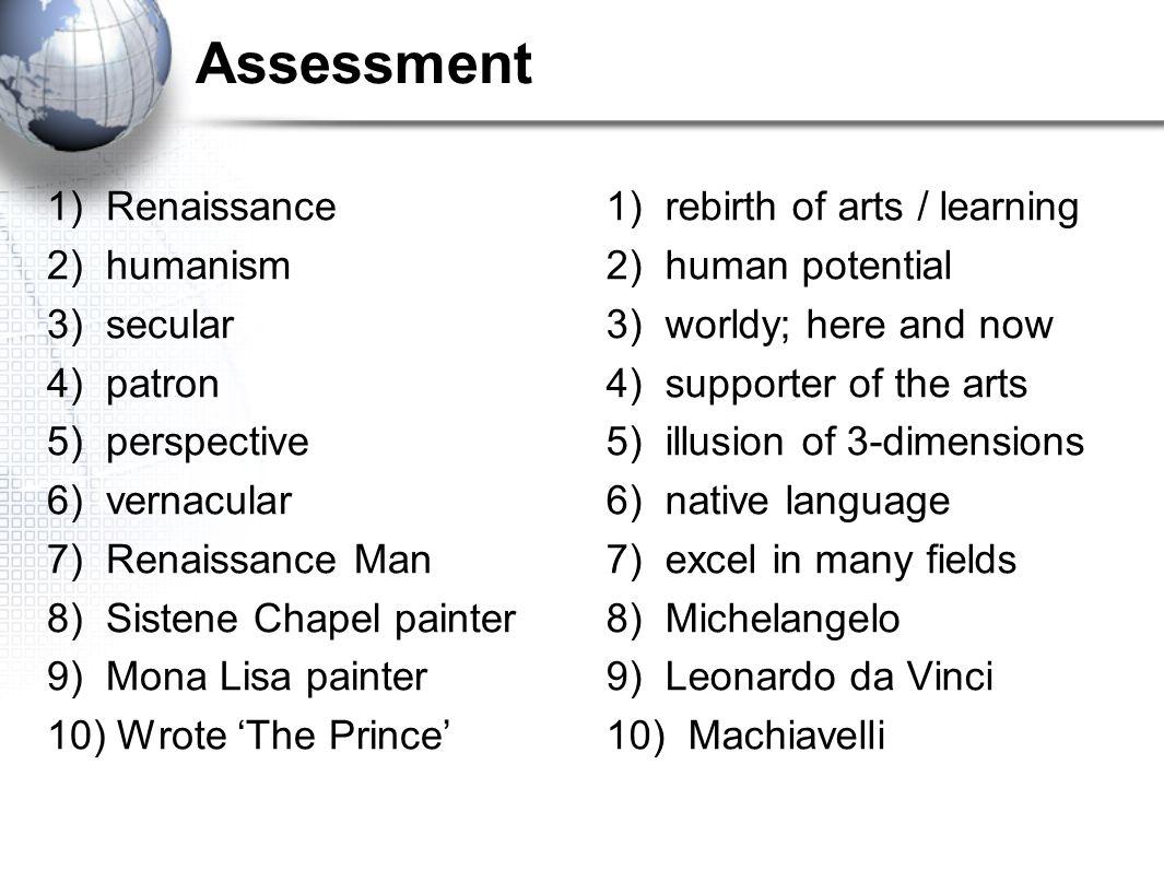 Assessment 1) Renaissance 2) humanism 3) secular 4) patron