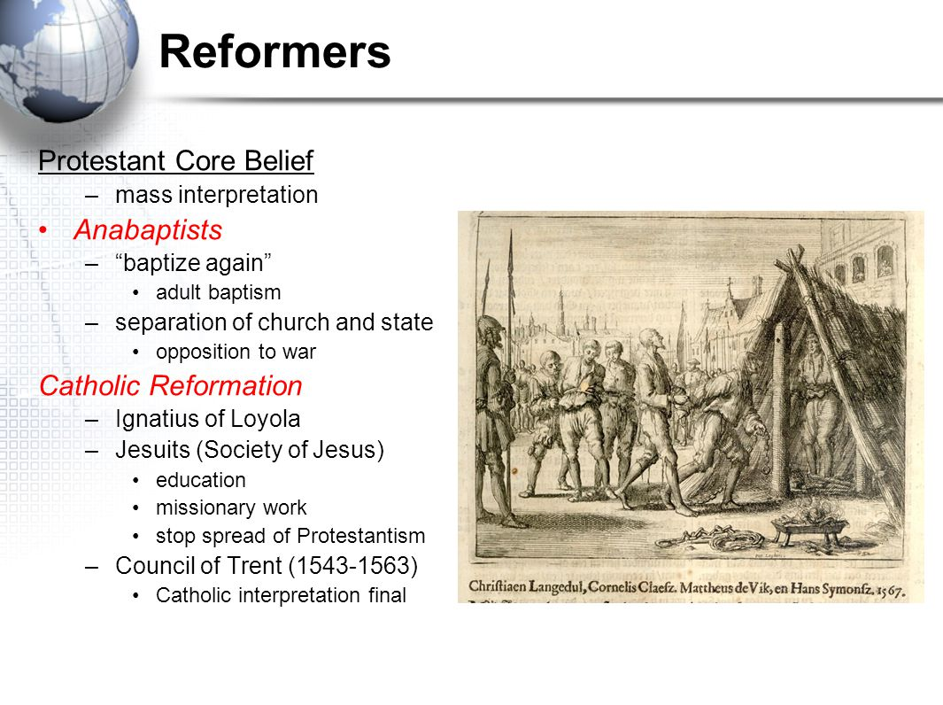 Reformers Protestant Core Belief Anabaptists Catholic Reformation