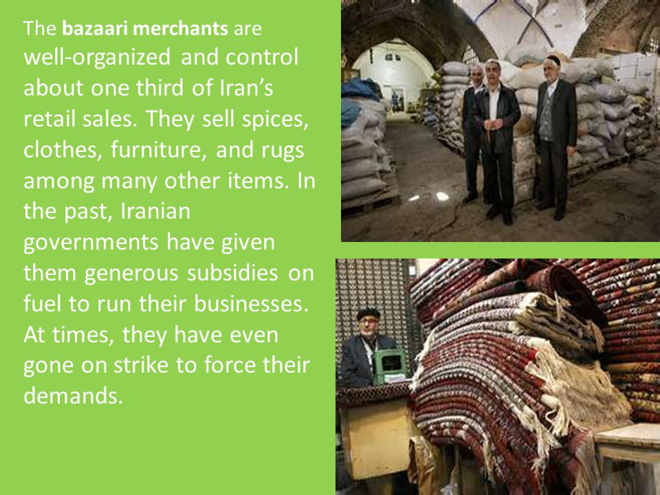 The bazaari merchants are well-organized and control about one third of Iran's retail sales.