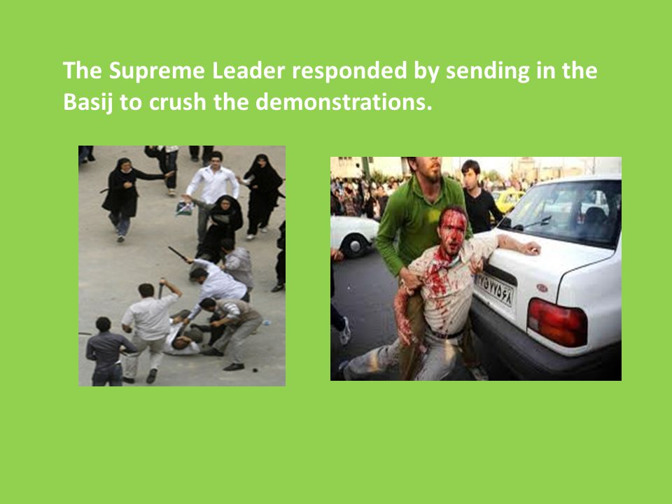 The Supreme Leader responded by sending in the Basij to crush the demonstrations.