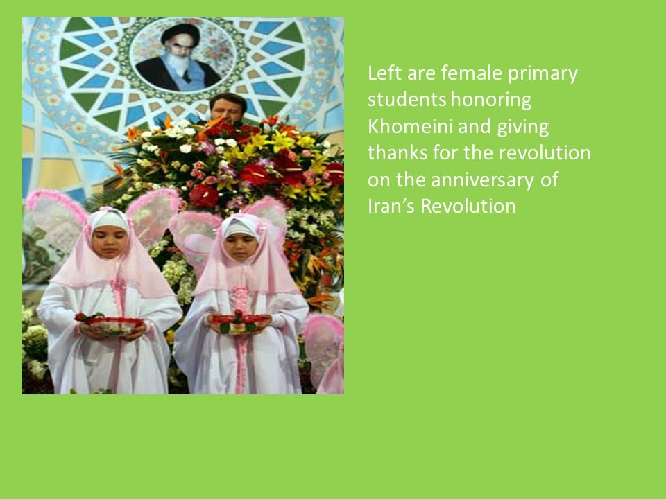 Left are female primary students honoring Khomeini and giving thanks for the revolution on the anniversary of Iran's Revolution