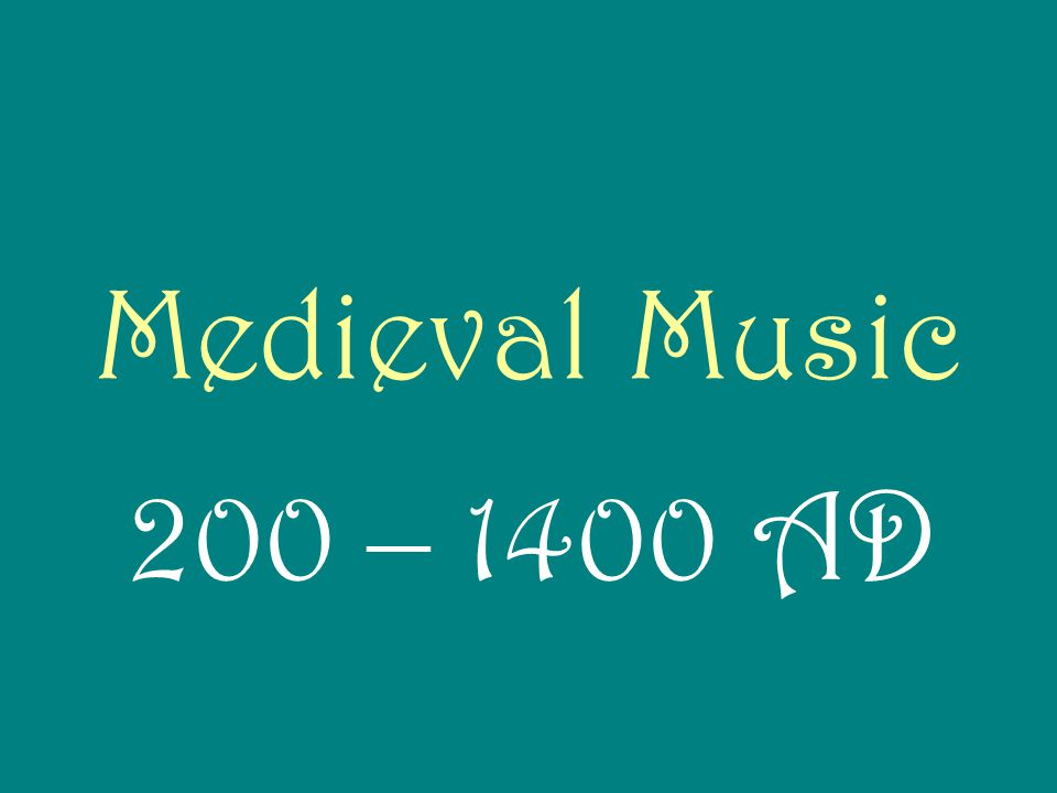 Medieval Music 200 – 1400 AD