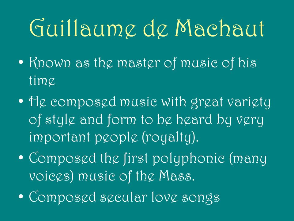 Guillaume de Machaut Known as the master of music of his time