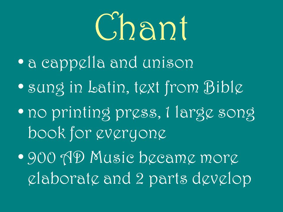 Chant a cappella and unison sung in Latin, text from Bible