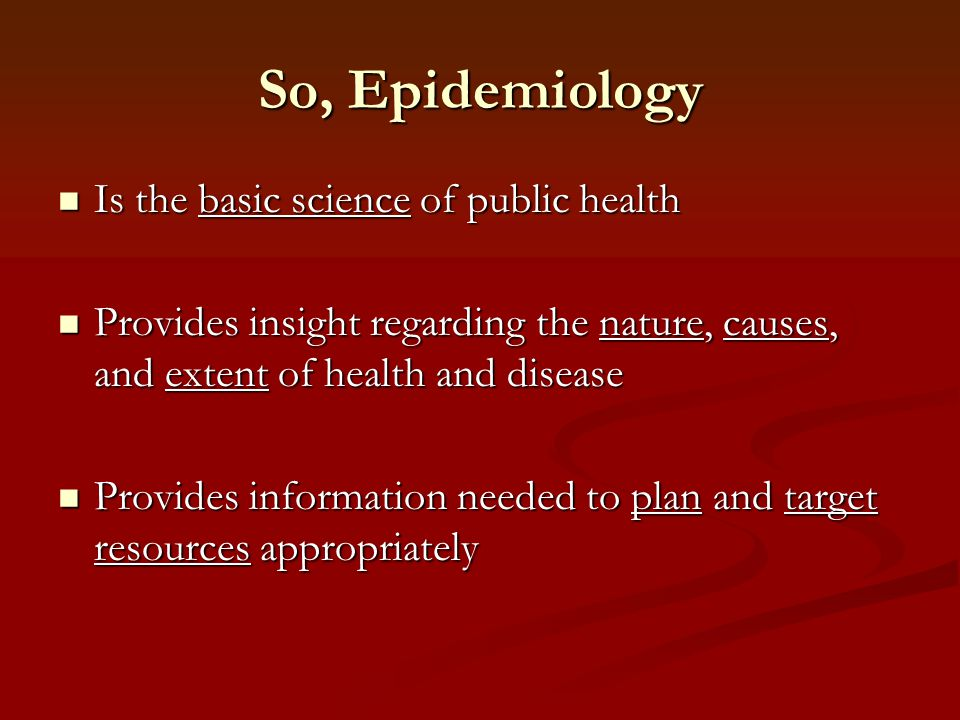 So, Epidemiology Is the basic science of public health
