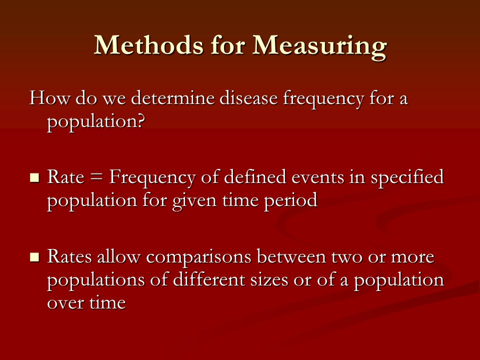 Methods for Measuring How do we determine disease frequency for a population