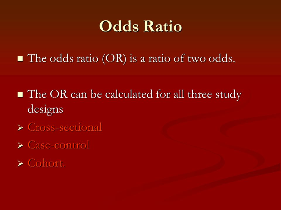 Odds Ratio The odds ratio (OR) is a ratio of two odds.