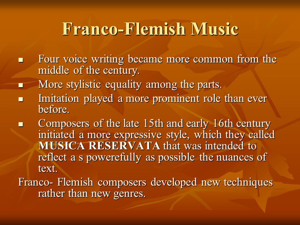 Franco-Flemish Music Four voice writing became more common from the middle of the century. More stylistic equality among the parts.