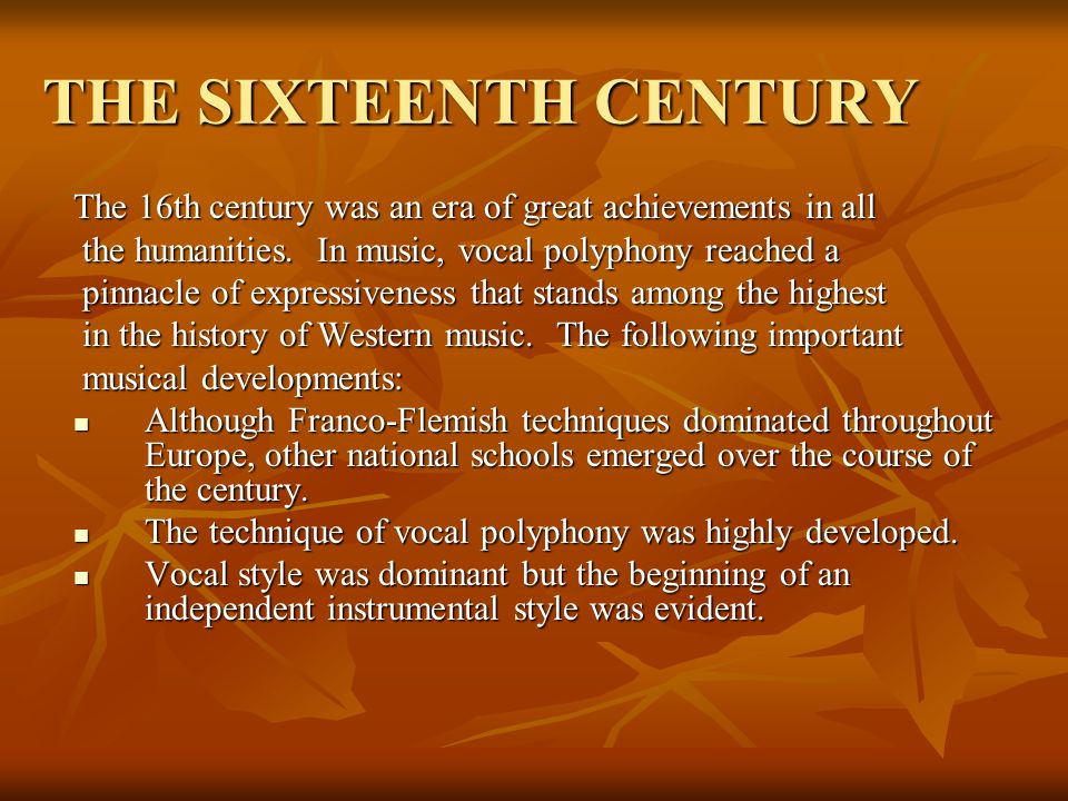 THE SIXTEENTH CENTURY The 16th century was an era of great achievements in all. the humanities. In music, vocal polyphony reached a.