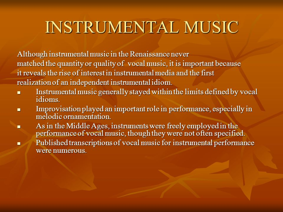INSTRUMENTAL MUSIC Although instrumental music in the Renaissance never. matched the quantity or quality of vocal music, it is important because.