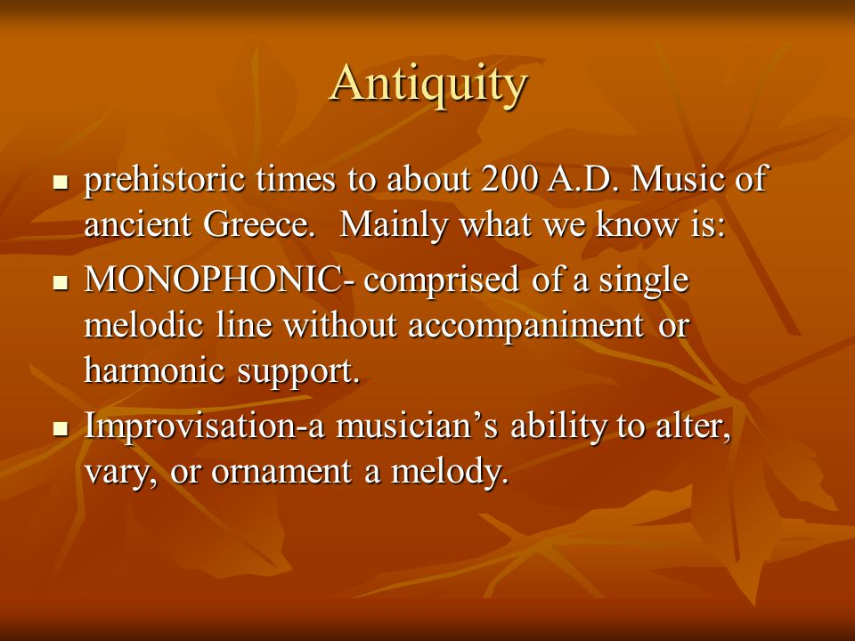 Antiquity prehistoric times to about 200 A.D. Music of ancient Greece. Mainly what we know is: