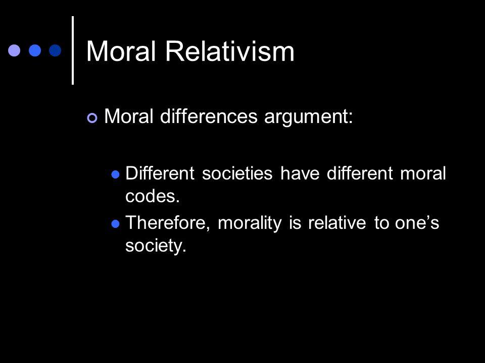 Moral Relativism Moral differences argument:
