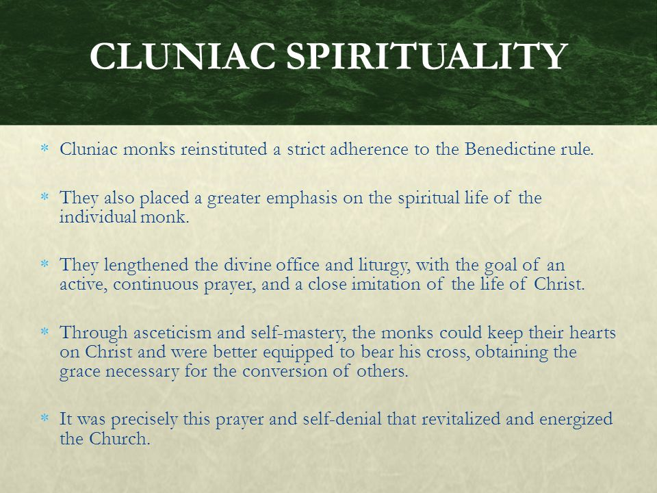 CLUNIAC SPIRITUALITY Cluniac monks reinstituted a strict adherence to the Benedictine rule.