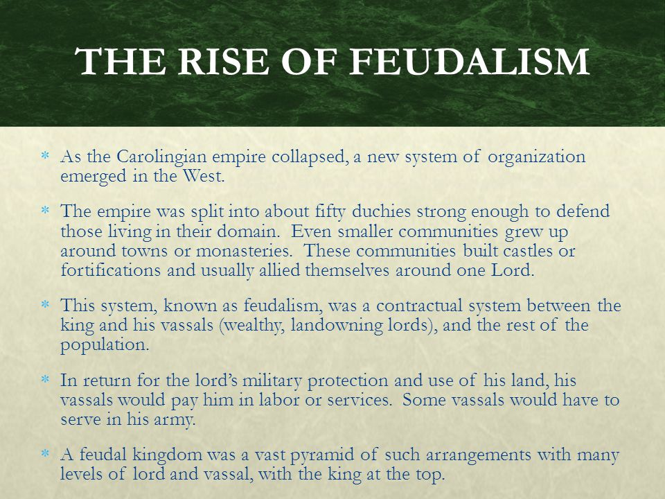THE RISE OF FEUDALISM As the Carolingian empire collapsed, a new system of organization emerged in the West.