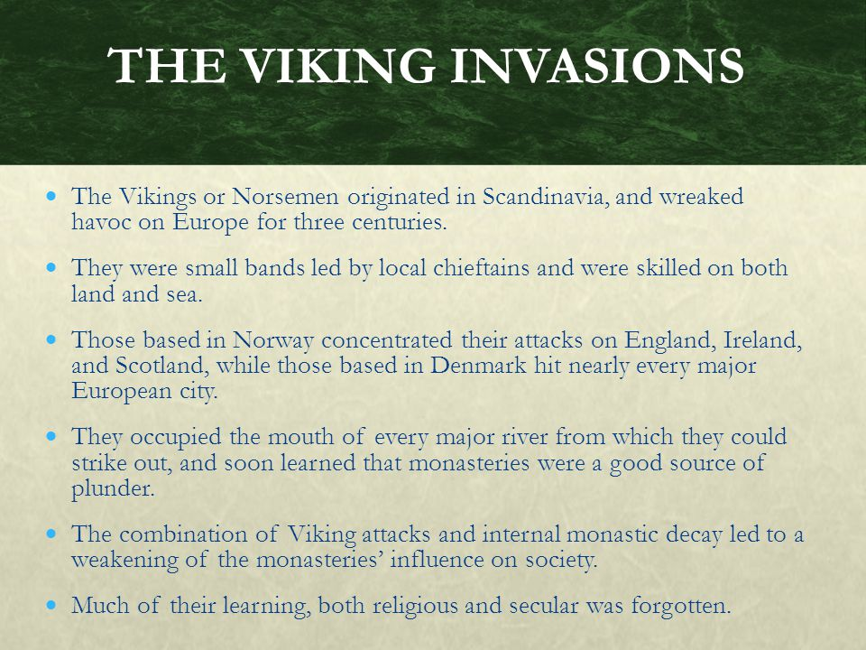 THE VIKING INVASIONS The Vikings or Norsemen originated in Scandinavia, and wreaked havoc on Europe for three centuries.