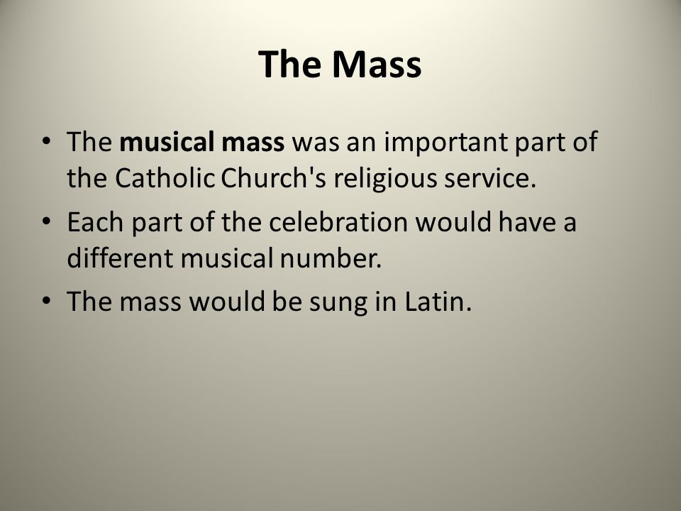 The Mass The musical mass was an important part of the Catholic Church s religious service.