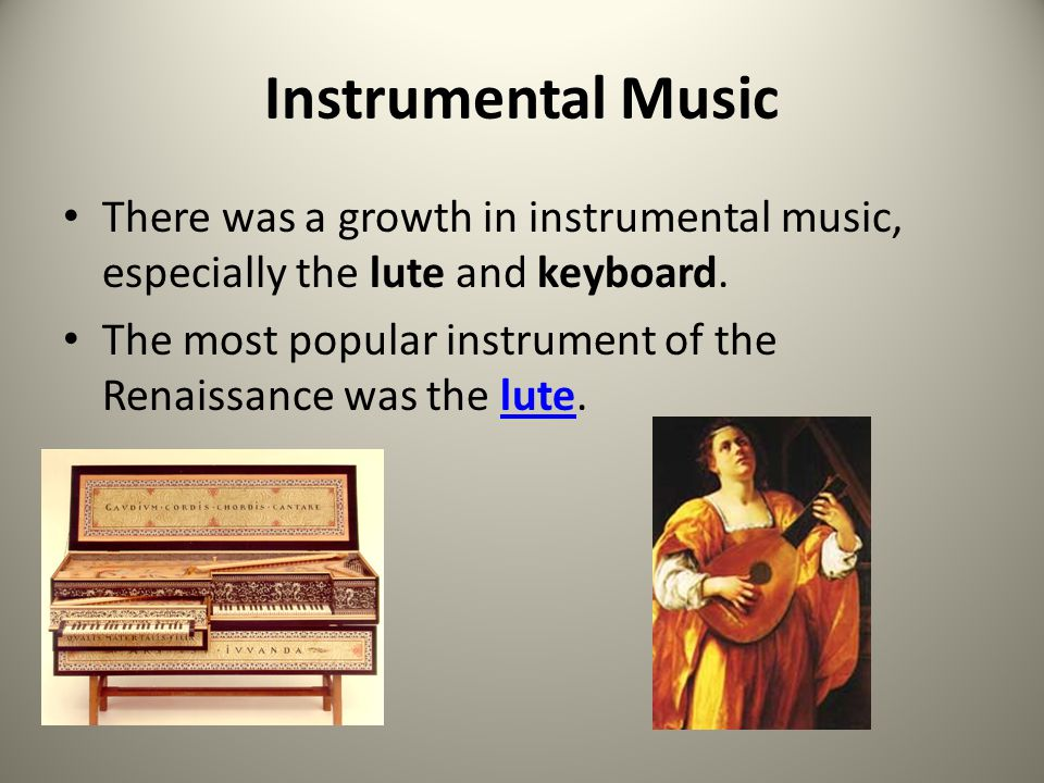 Instrumental Music There was a growth in instrumental music, especially the lute and keyboard.