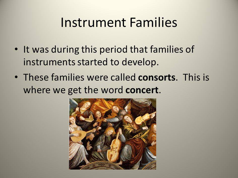 Instrument Families It was during this period that families of instruments started to develop.