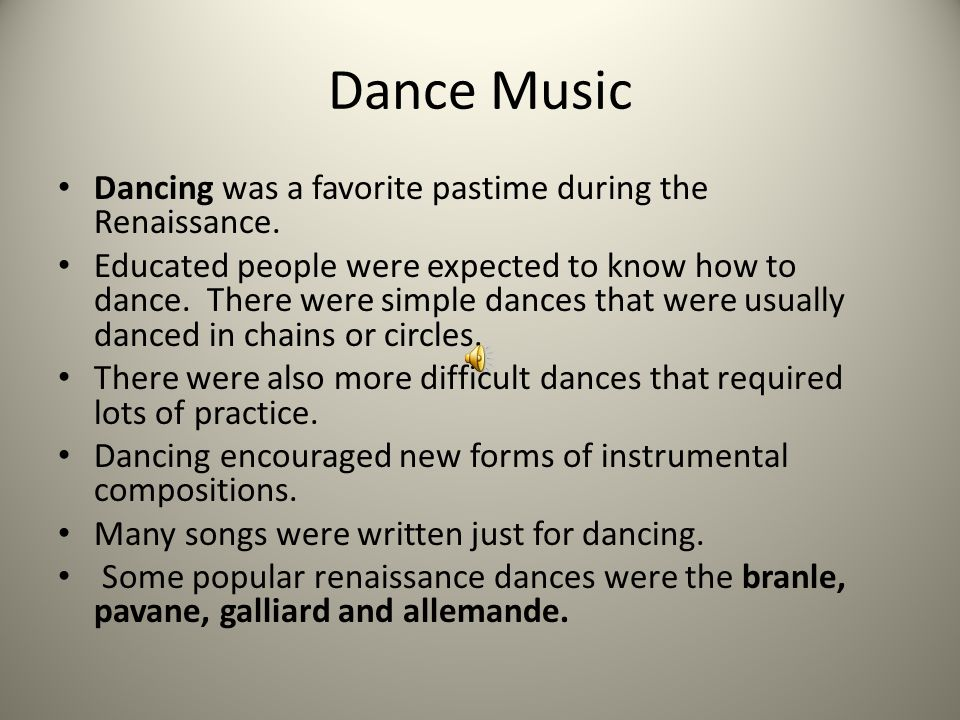 Dance Music Dancing was a favorite pastime during the Renaissance.