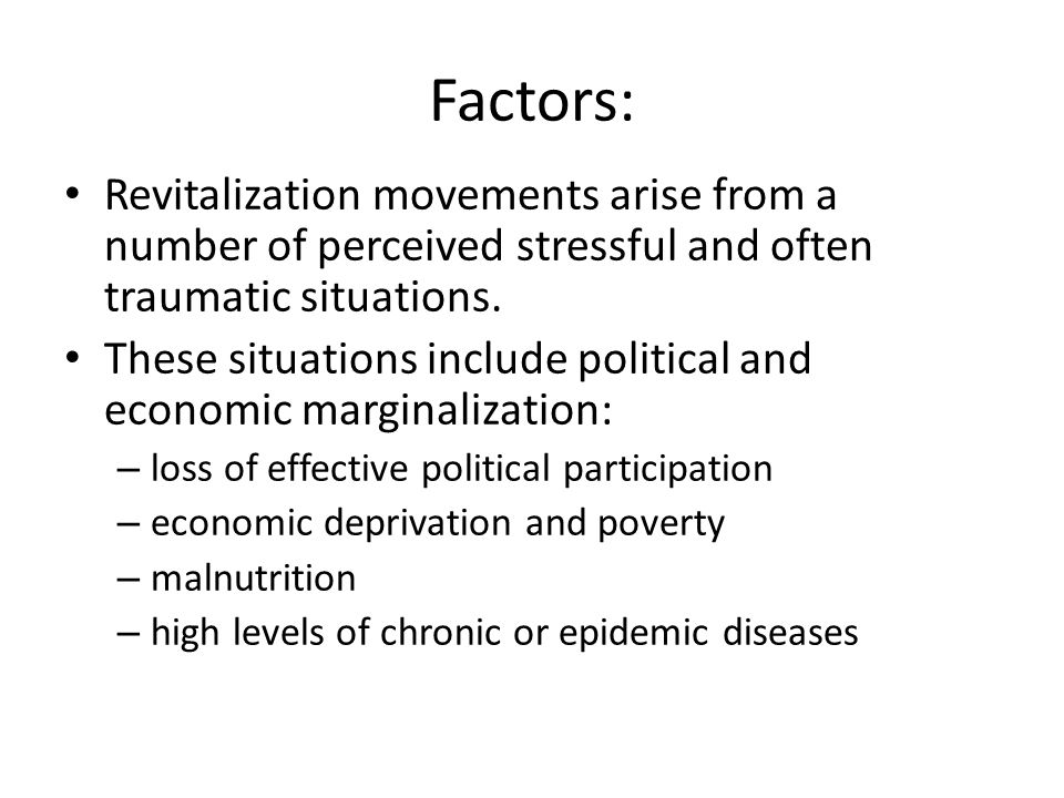 Factors: Revitalization movements arise from a number of perceived stressful and often traumatic situations.