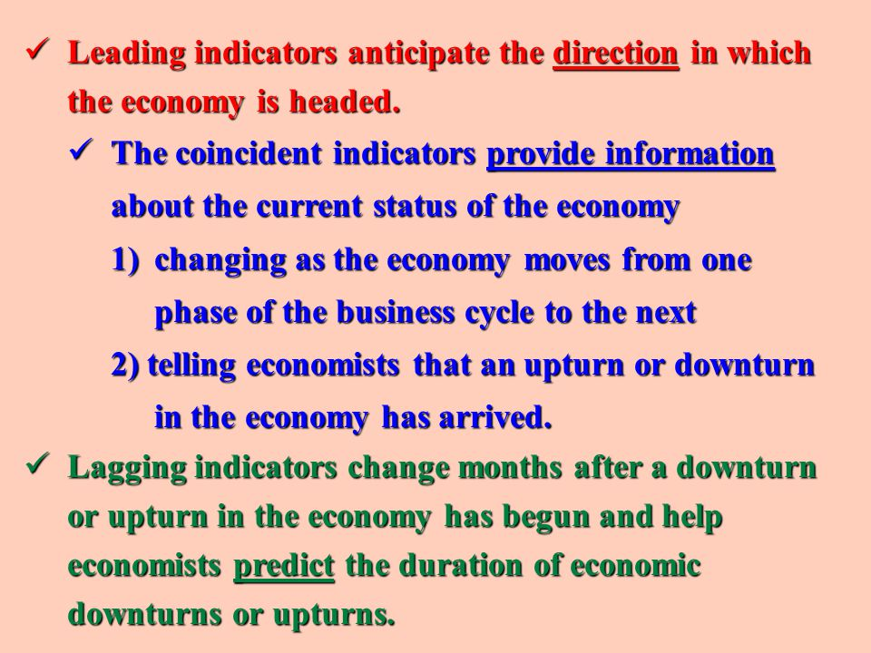 Leading indicators anticipate the direction in which the economy is headed.