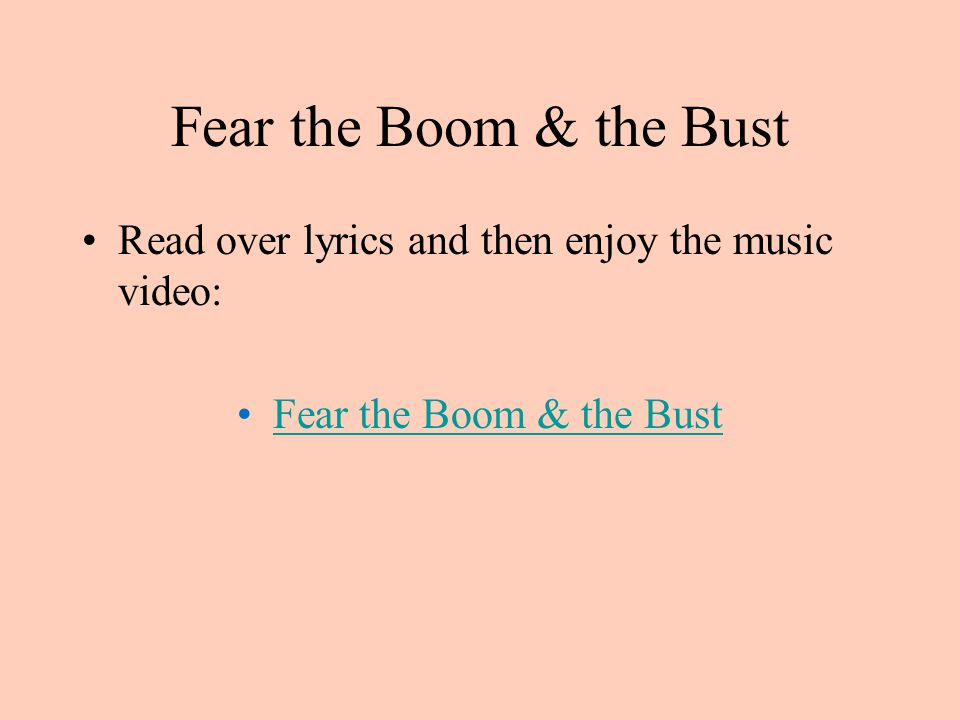 Fear the Boom & the Bust Read over lyrics and then enjoy the music video: Fear the Boom & the Bust
