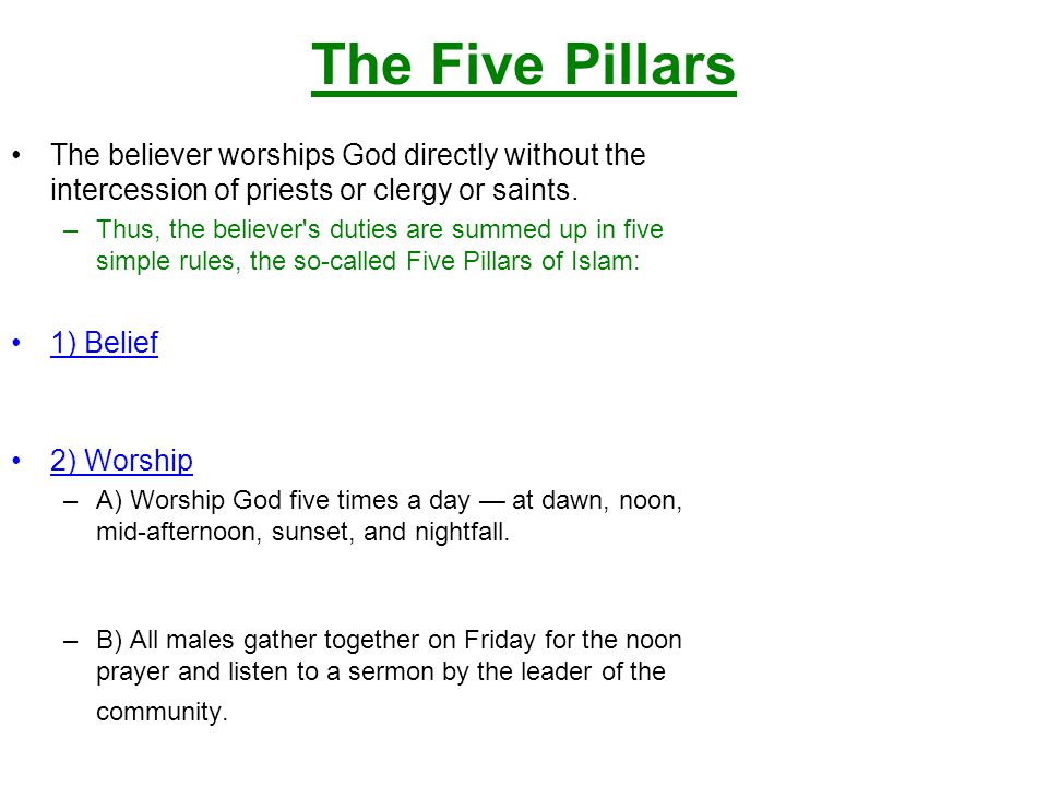 The Five Pillars The believer worships God directly without the intercession of priests or clergy or saints.