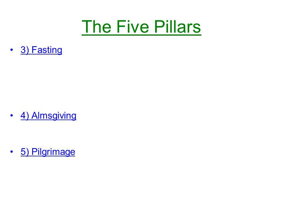 The Five Pillars 3) Fasting 4) Almsgiving 5) Pilgrimage