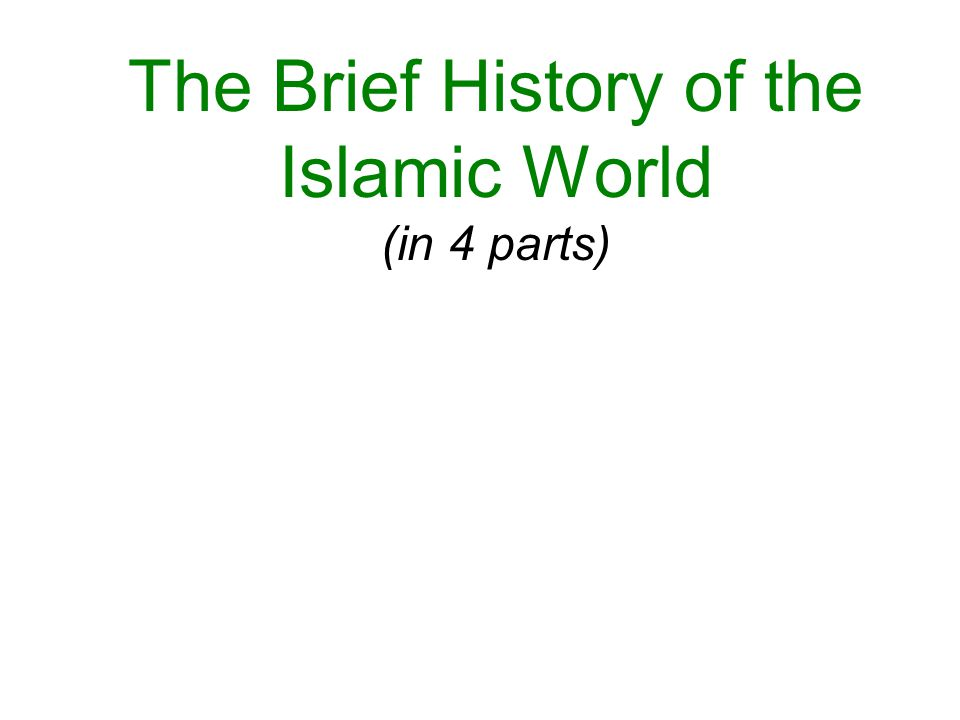 The Brief History of the Islamic World (in 4 parts)