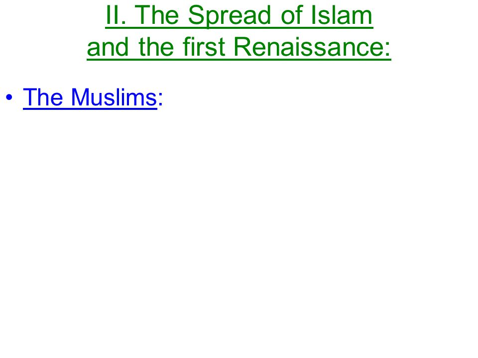 II. The Spread of Islam and the first Renaissance:
