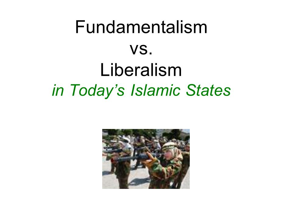 Fundamentalism vs. Liberalism in Today's Islamic States