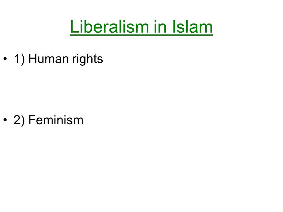 Liberalism in Islam 1) Human rights 2) Feminism