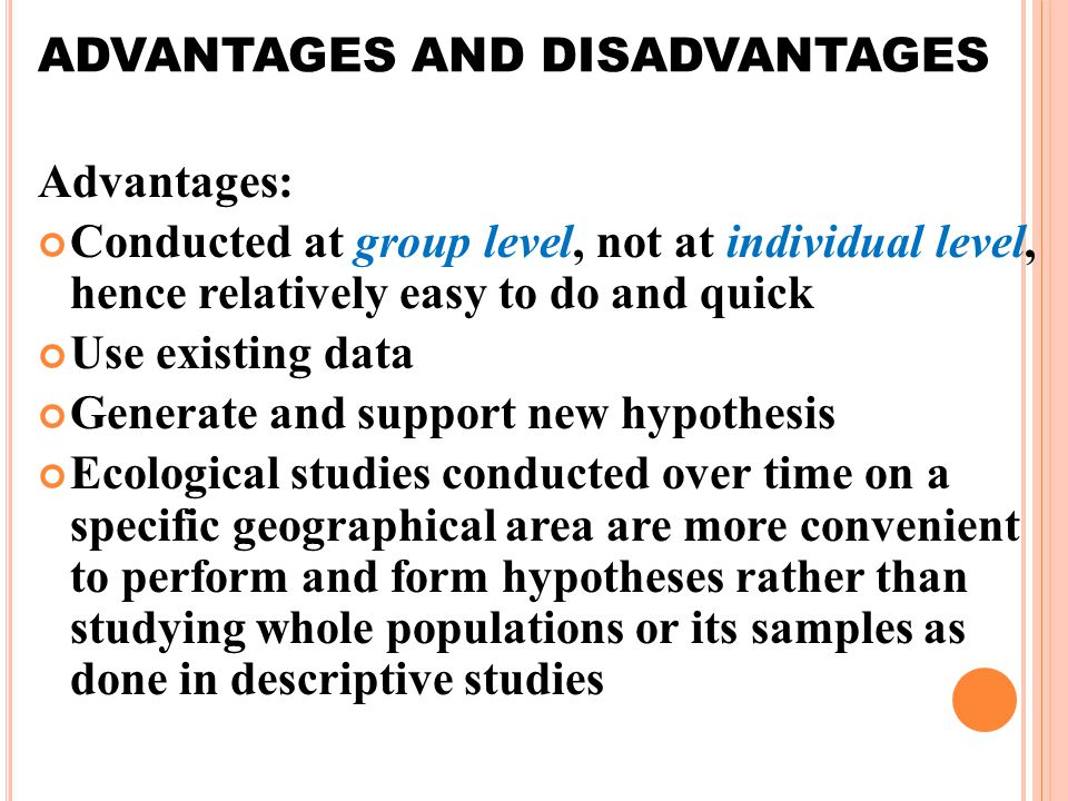 advantages of descriptive research Advantages and disadvantages of quantitative research psychology essay print reference this   descriptive research involves identification of attributes of a particular phenomenon, where as experimental approach deals with investigates the treatment of an intervention into the study group and then measures the outcomes of the treatment.
