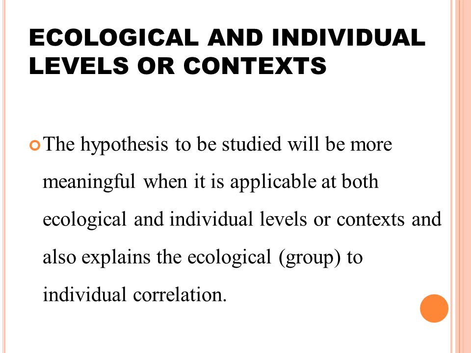 ECOLOGICAL AND INDIVIDUAL LEVELS OR CONTEXTS
