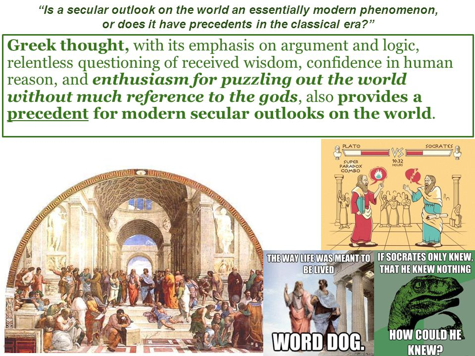 Is a secular outlook on the world an essentially modern phenomenon, or does it have precedents in the classical era