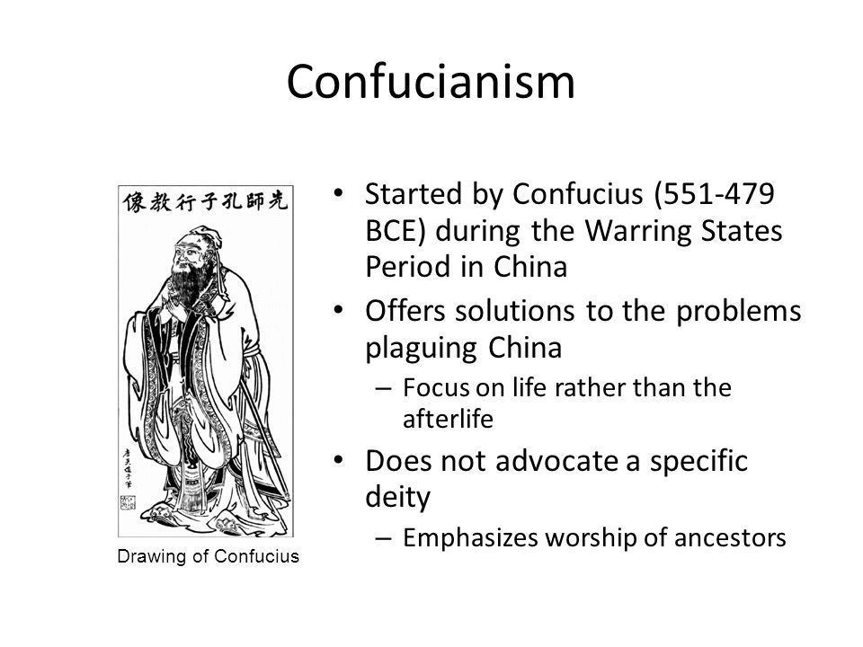 Confucianism Started by Confucius (551-479 BCE) during the Warring States Period in China. Offers solutions to the problems plaguing China.