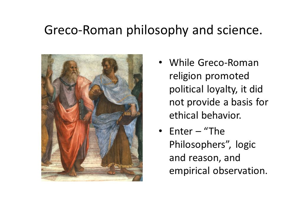 Greco-Roman philosophy and science.