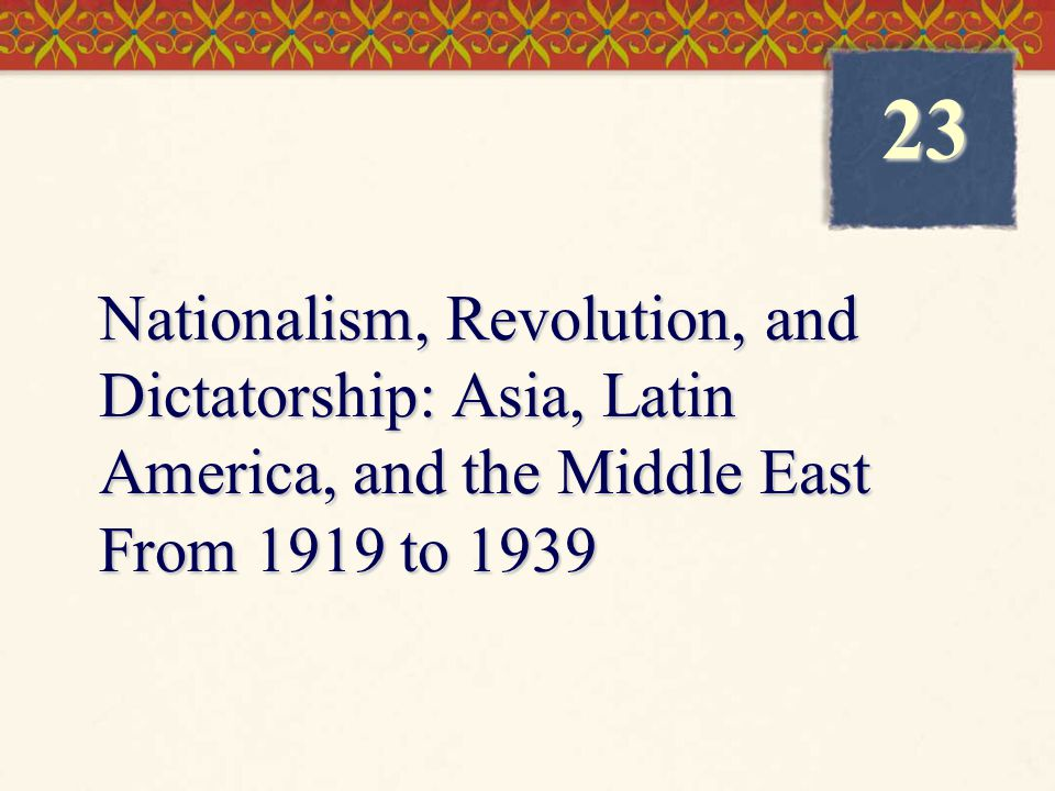 23 Nationalism, Revolution, and Dictatorship: Asia, Latin America, and the Middle East From 1919 to 1939.