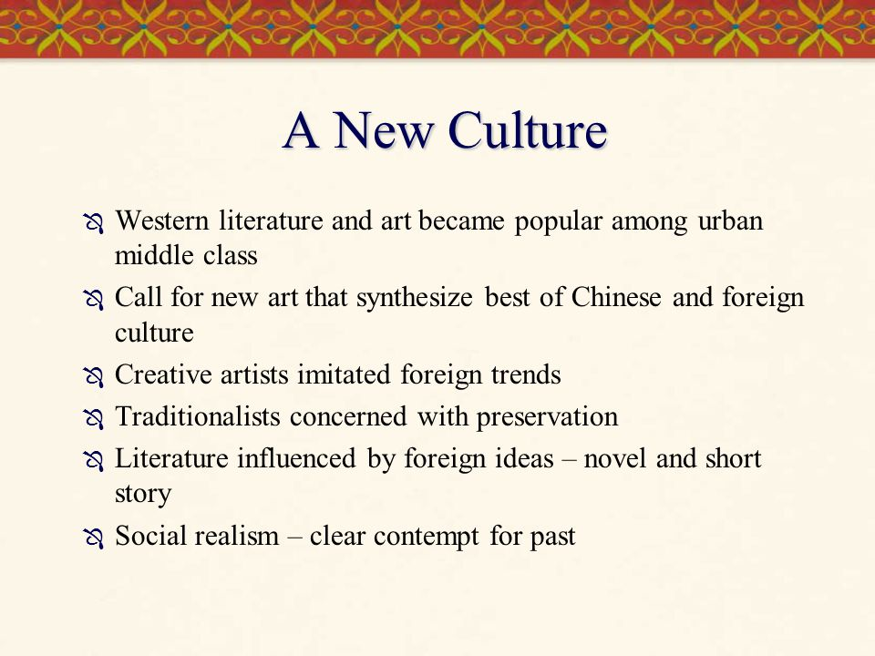 A New Culture Western literature and art became popular among urban middle class.