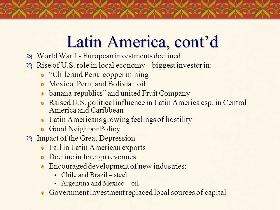 Latin America, cont'd World War I - European investments declined